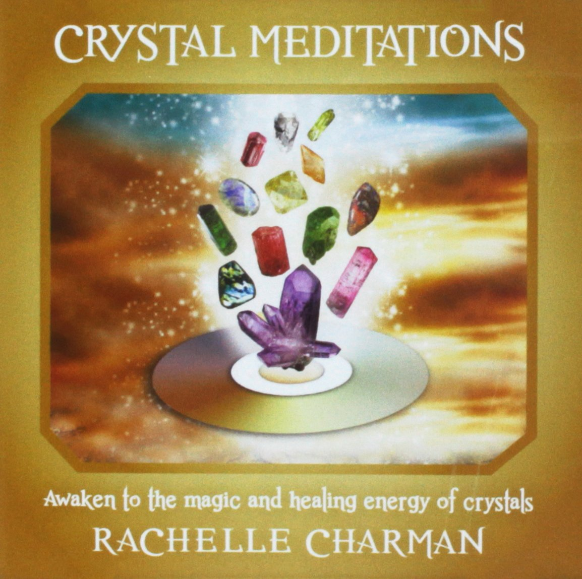 Crystal Meditations CD: Awaken to the Magic and healing energy of Crystals