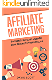 Affiliate Marketing: Proven Strategies Used By Elite Online Entrepreneurs