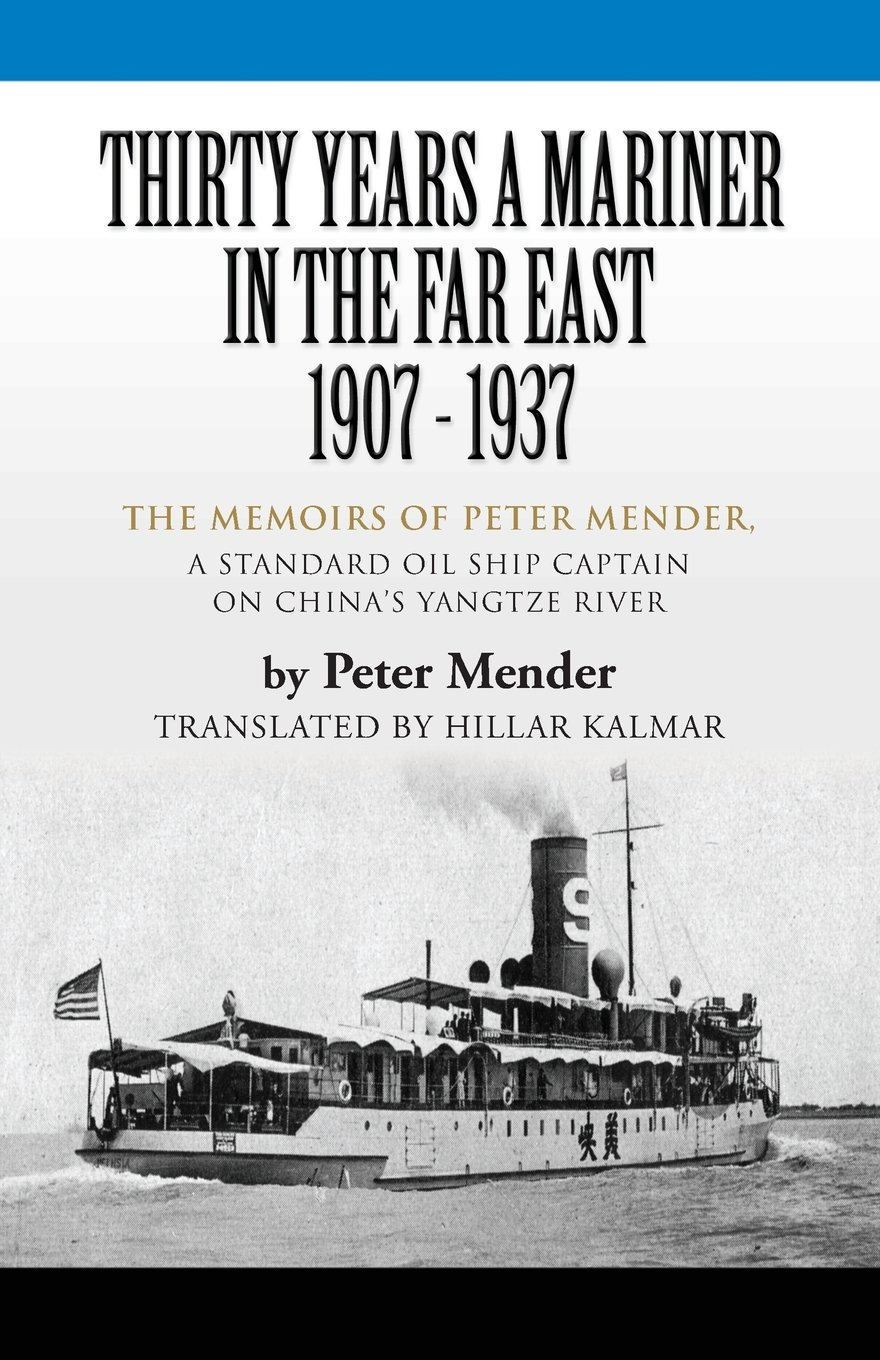 Download Thirty Years a Mariner in the Far East - 1907-1937: The Memoirs of Peter Mender, a Standard Oil Ship Captain on China's Yangtze River PDF