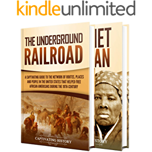 Underground Railroad: A Captivating Guide to the Routes, Places, and People that Helped Free African Americans During…