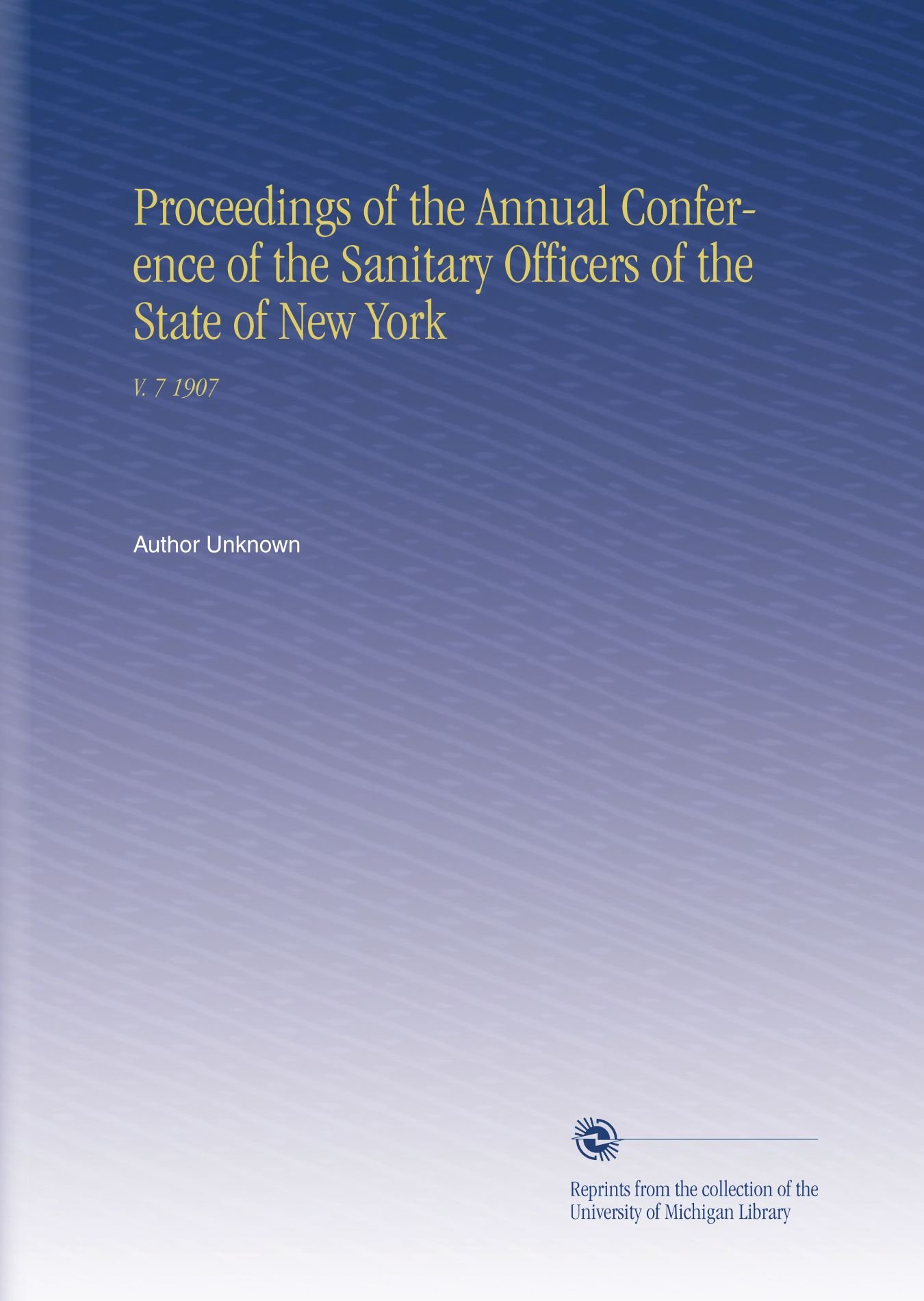 Proceedings of the Annual Conference of the Sanitary Officers of the State of New York: V. 7 1907 PDF
