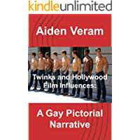 Twinks and Hollywood Film Influences: A Gay Pictorial Narrative (Celebrity Issues Series Book 4)