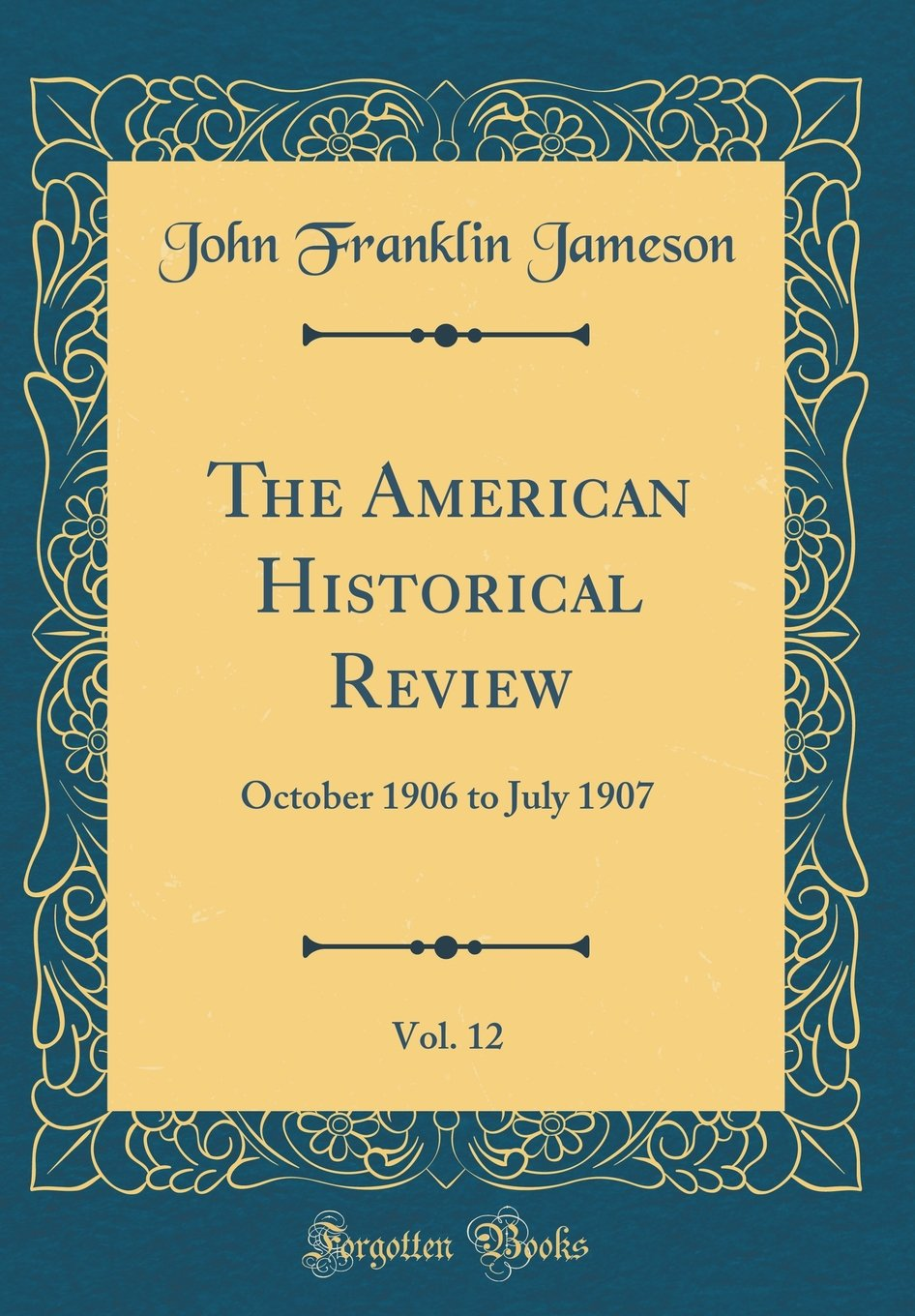 The American Historical Review, Vol. 12: October 1906 to July 1907 (Classic Reprint) pdf