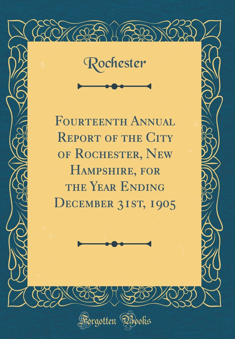 Download Fourteenth Annual Report of the City of Rochester, New Hampshire, for the Year Ending December 31st, 1905 (Classic Reprint) ebook