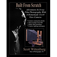 Built From Scratch: Adventures In X-ray Film Photography With A Homemade 11x14 View Camera book cover