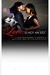Love Is Not An STD: Open Legs Not Needed To Receive It. Kindle Edition