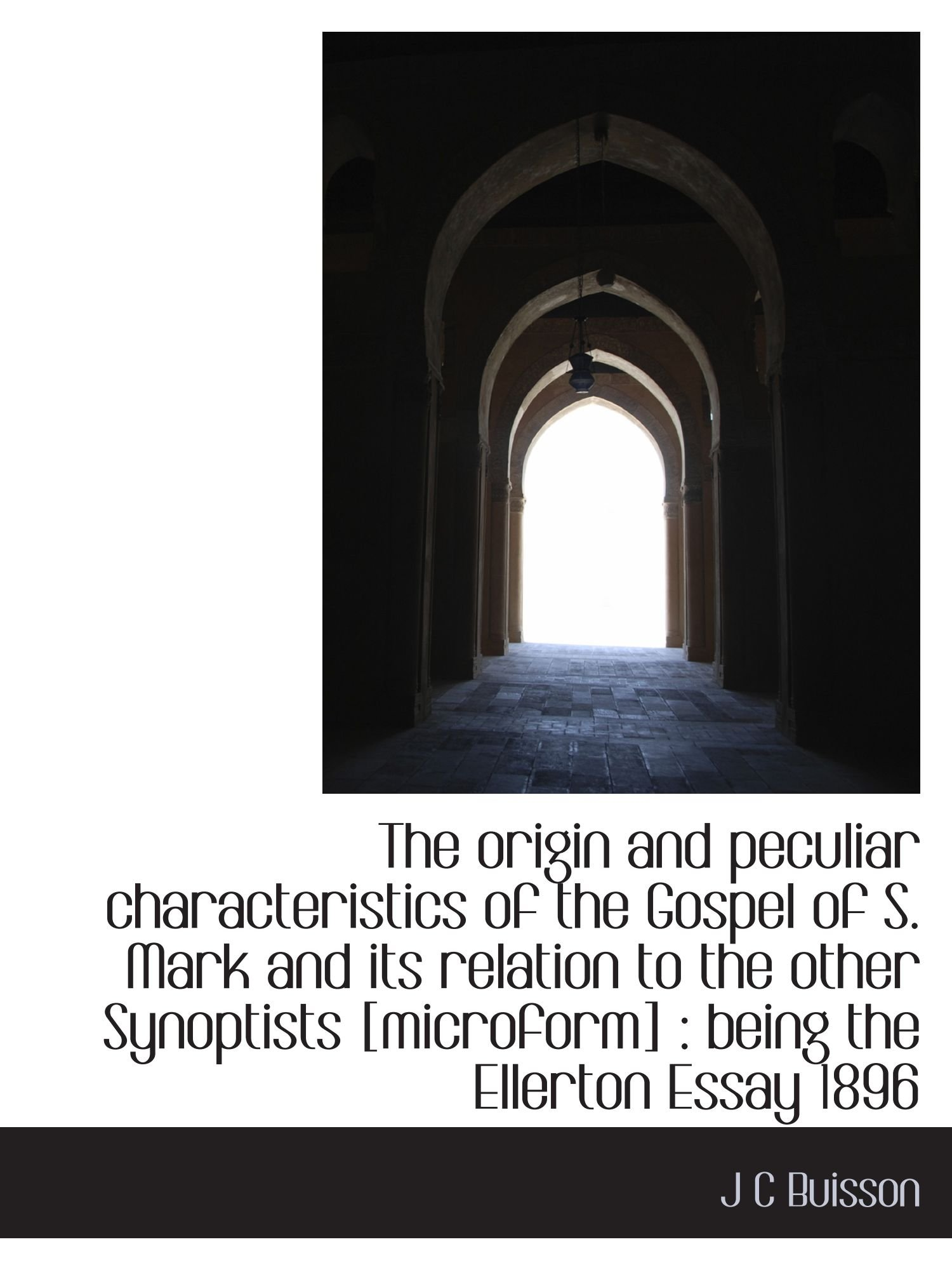 Download The origin and peculiar characteristics of the Gospel of S. Mark and its relation to the other Synoptists [microform] : being the Ellerton Essay 1896 pdf
