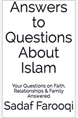 Answers to Questions About Islam: Your Questions on Faith, Relationships & Family Answered Kindle Edition