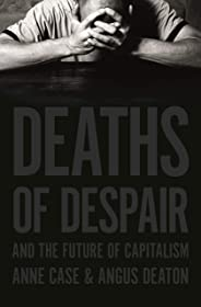 Deaths of Despair and the Future of Capitalism (English Edition)