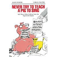 Never Try to Teach a Pig to Sing: Still More Urban Folklore from the Paperwork Empire (Humor in Life and Letters) (Humor in Life and Letters (Paperback))