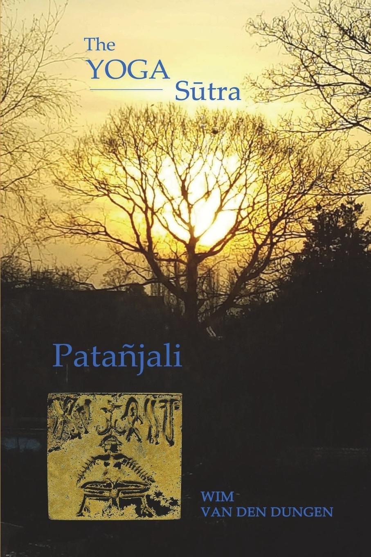 The Yoga Sutra of Patanjali: Wim van den Dungen ...