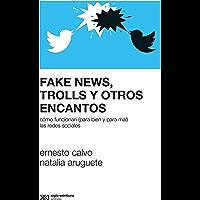 Fake news, trolls y otros encantos: Cómo funcionan (para bien y para mal) las redes sociales (Sociología y Política)