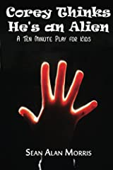 Corey Thinks He's an Alien: A Ten Minute Play for Kids (The Junior Thespian Project Book 1) Kindle Edition