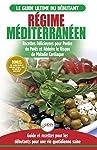 Regime Méditerranéen: Guide du débutant et livre de recettes pour réduire le risque de maladies cardiaques et recettes de...