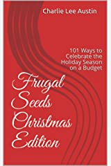 Frugal Seeds Christmas Edition: 101 Ways to Celebrate the Holiday Season on a Budget Kindle Edition