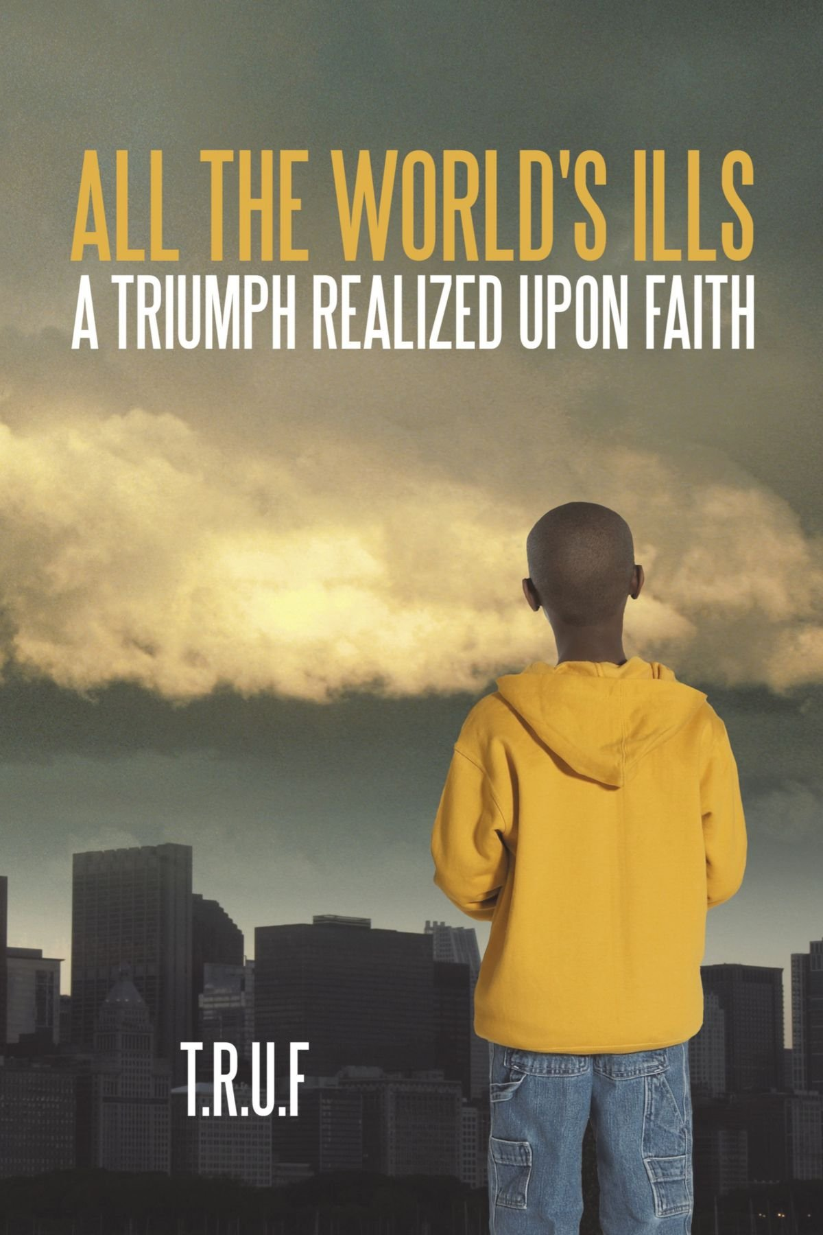 Download All the World's Ills: A Triumph Realized Upon Faith PDF