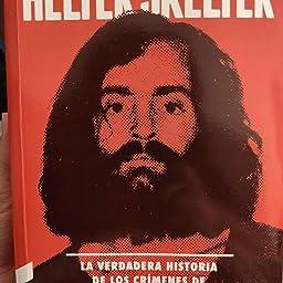 Helter Skelter: La verdadera historia de los crímenes de la Familia Manson: La verdadera historia de los crímenes de la Familia Manson: Amazon.es: Bugliosi, Vincent, Gentry, Curt, Amat, Kiko, Jaso Delgado, Mikel,