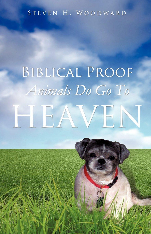 Biblical Proof Animals Do Go To Heaven: Steven H Woodward: 9781624192821:  Amazon: Books