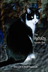 The PsychoKitty Speaks Out: Diary Of A Mad Housecat Paperback