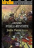 Jodía Pavía (1525): Un relato (Spanish Edition)