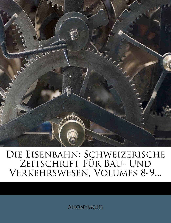 Download Die Eisenbahn: Schweizerische Zeitschrift Für Bau- Und Verkehrswesen, Volumes 8-9... (German Edition) pdf epub