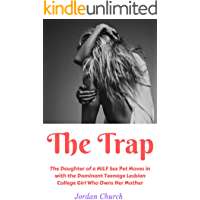 The Trap: The Daughter of a MILF Sex Pet Moves in with the Dominating Teenage Lesbian College Girl Who Owns Her Mother (Lesbian Seduction Conspiracy Book 2) (English Edition)