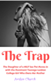 The Trap: The Daughter of a MILF Sex Pet Moves in with the Dominating Teenage Lesbian College Girl Who Owns Her Mother…