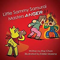 Little Sammy Samurai Masters Anger: A Children's Picture Book About Anger Management and Emotions (Little Sammy Samurai & Dojo Max Life Skills Series)