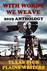 With Words We Weave: Texas High Plains Writers 2019 Anthology Paperback