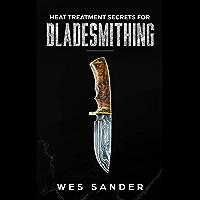 Heat Treatment Secrets for Bladesmithing (Knife Making Mastery)