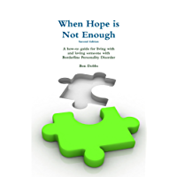 When Hope is Not Enough, Second Edition: A how-to guide for living with and loving someone with Borderline Personality Disorder