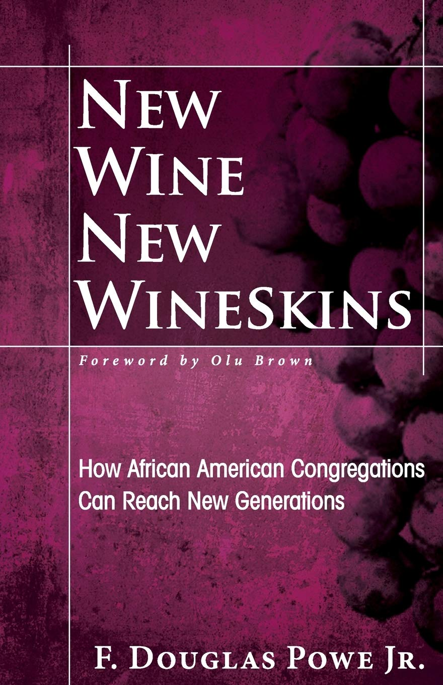 New Wine, New Wineskins: How African American Congregations Can Reach New Generations: Powe Jr., F. Douglas: 9781426742224: Amazon.com: Books