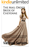 The Mail Order Bride of Cheyenne: An anthology of Mail Order Bride & Christian romance