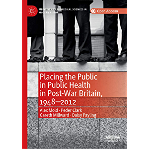 Placing the Public in Public Health in Post-War Britain, 1948–2012 (Medicine and Biomedical Sciences in Modern History)