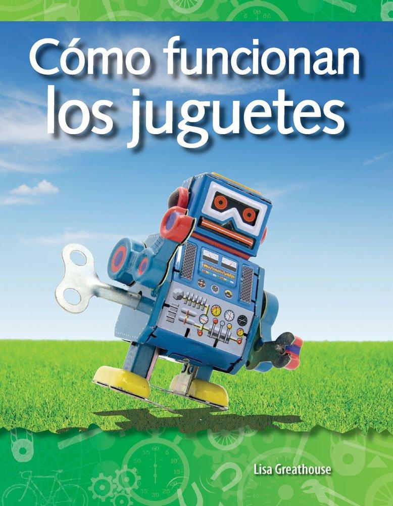 Cómo funcionan los juguetes (How Toys Work) (Spanish Version) (Science Readers: A Closer Look) (Spanish Edition) PDF