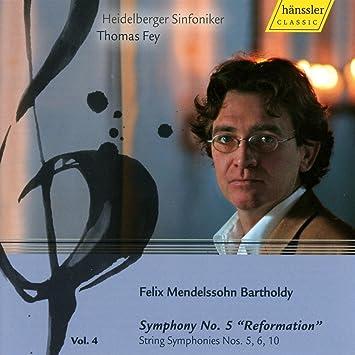 メンデルスゾーン:交響曲第5番ニ長調Op.107「宗教改革」、弦楽のための交響曲第5番、6番、10番 (Mendelssohn : Symphony No. 5, String Symphonies Nos.5, 6, 10 / Fey)