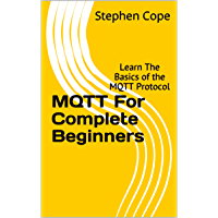 MQTT For Complete Beginners: Learn The Basics of the MQTT Protocol (English Edition)
