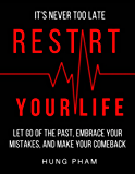 Restart Your Life: Let Go of the Past, Embrace Your Mistakes, and Make Your Comeback (Life Mastery Book 3)