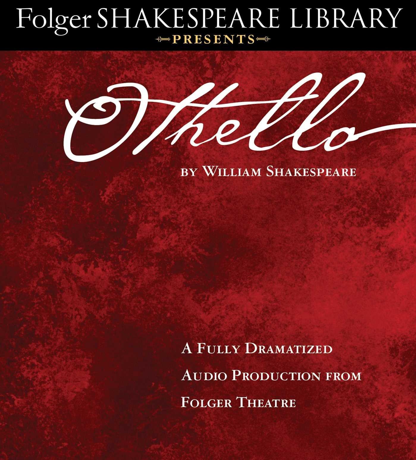 Amazon.com: Othello: Fully Dramatized Audio Edition (Folger Shakespeare  Library Presents) (9781442374324): William Shakespeare, Full Cast  Dramatization: ...