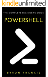 Powershell : The Complete Beginner's Guide - Step By Step Instructions (The Black Book) (English Edition)