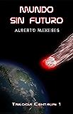 Mundo sin futuro (Trilogía Centauri nº 1)