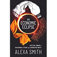 An Economic Eclipse: Shifting Toward a Sustainable Future by Eliminating Waste