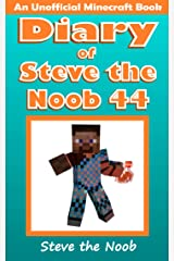 Diary of Steve the Noob 44 (An Unofficial Minecraft Book) (Diary of Steve the Noob Collection) Kindle Edition