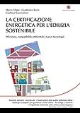 La certificazione energetica per l'edilizia sostenibile: Efficienza, Compatibilità ambientale, Nuove tecnologie (Energie)