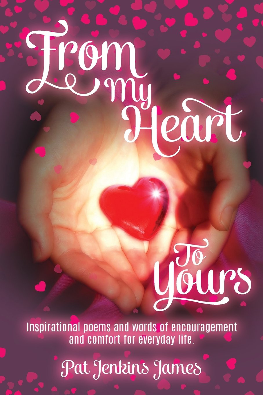 From my heart to yours inspirational poems and words of from my heart to yours inspirational poems and words of encouragement and comfort for everyday life volume 1 pat jenkins james 9781548422349 kristyandbryce Image collections