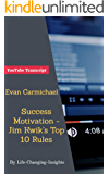 Evan Carmichael - Success Motivation - Jim Kwik's Top 10 Rules: YouTube Video Transcript (Life-Changing-Insights Book 40) (English Edition)