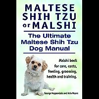 Maltese Shih Tzu or Malshi. Maltese Shih Tzu book for care, costs, feeding, grooming, health and training. Malshi Dog Manual.