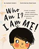 Who Am I? I Am Me!: A book to explore gender equality, gender stereotyping, acceptance and diversity