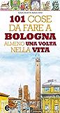 101 cose da fare a Bologna almeno una volta nella vita (eNewton Manuali e guide)