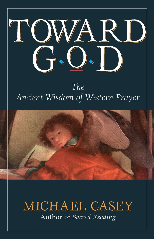 Toward God: The Ancient Wisdom of Western Prayer